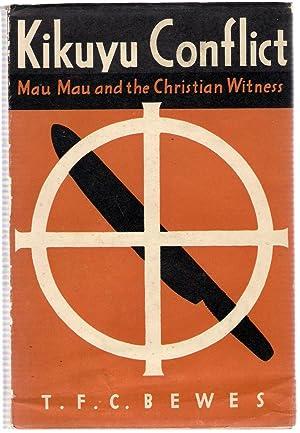 Kikuyu Conflict : Mau Mau and the Christian Witness: Bewes, T.F.C.