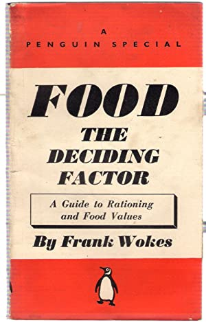 Food the Deciding Factor : A Guide to Rationing and Food Values : A Penguin Special: Wokes, Frank