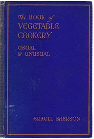 The Book of Vegetable Cookery, Usual & Unusual: Sherson, Erroll