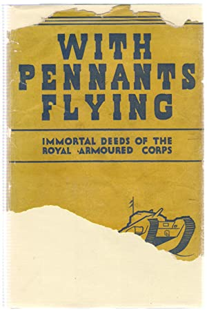 With Pennants Flying : Immortal Deeds of the Royal Armoured Corps: Masters, David