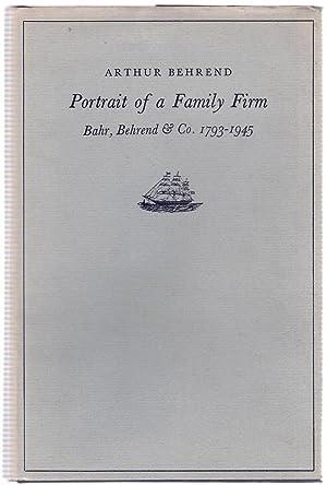 Portrait of a Family Firm : Bahr, Behrend & 1793-1945: Behrend, Arthur