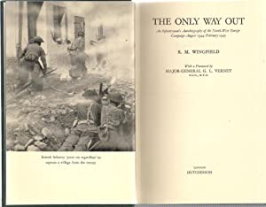 The Only Way Out : An Infantryman's Autobiography of the North-West Europe Campaign August ...