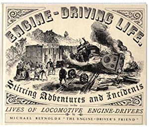 Engine-Driving Life : Stirring Adventures and Incidents in the Lives of Locomotive Engine-Drivers: ...