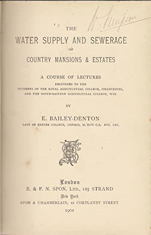 The Water Supply and Sewerage of Country Mansions and Estates: Bailey-Denton, E.
