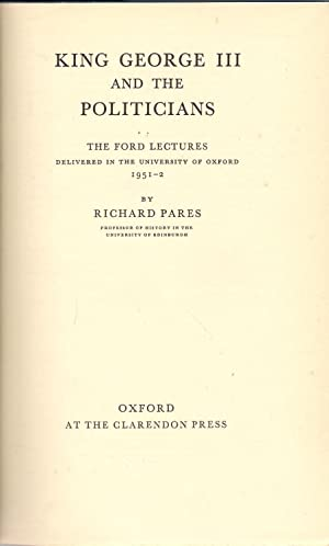 King George III and the Politicians : The Ford Lectures Delivered in the University of Oxford 1951-...