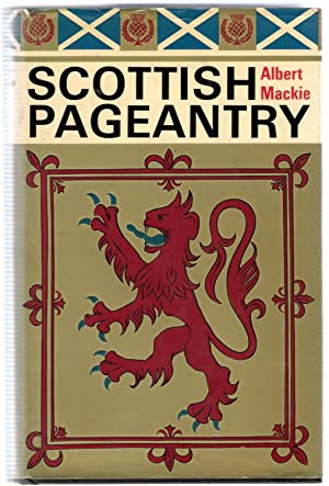 Scottish Pageantry: Mackie, Albert