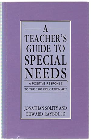 A Teacher's Guide to Special Needs : Solity, Jonathan; Raybould,