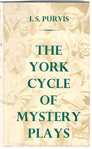 The York Cycle of Mystery Plays : A Complete Version: Purvis, J.S.