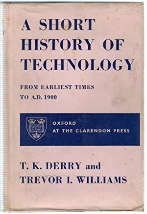 A Short History of Technology from Earliest Times to A.D. 1900: Derry, T.K.