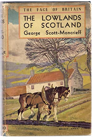 The Lowlands of Scotland : The Face of Britain: Scott-Moncrieff, George
