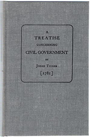 A Treatise Concerning Civil Government: Tucker, Josiah