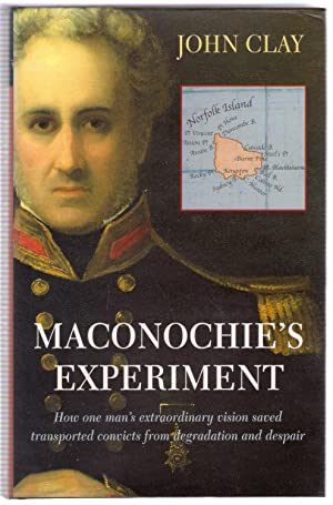 Maconochie's Experiment: How One Man's Extraordinary Vision: Clay, John
