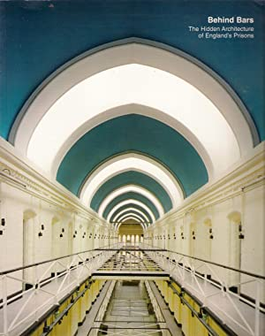 Behind Bars: The High Architecture of England's: Brodie, Allan; Davies,