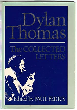 Dylan Thomas: The Collected Letters: Thomas, Dylan