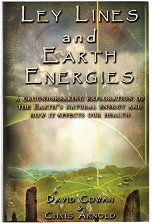 Ley Lines and Earth Energies: A Groundbreaking: David Cowan; Chris