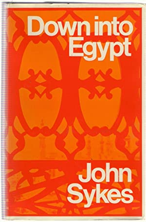 Down Into Egypt : A Revolution Observed: Sykes, John