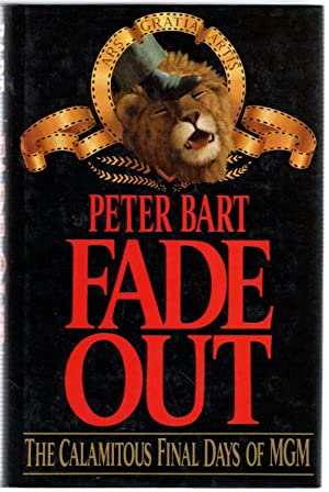 Fade Out: Inside the Bunker During the Scandalous Final Days of M.G.M.: Bart, Peter