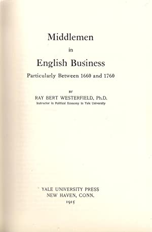 Middlemen in English Business, Particularly Between 1660 and 1760: Westerfield, Ray Bert