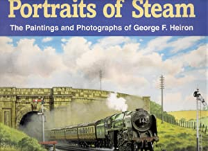 Portraits of Steam : The Paintings and Photographs of George F. Heiron: Heiron, George F.