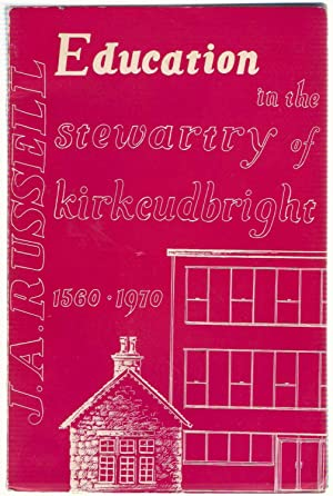 Education in the Stewartry of Kirkcudbright 1560-1970: Russell, James A