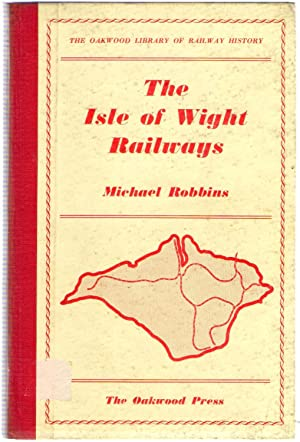 The Isle of Wight Railways : The Oakwood Library of Railway History: Robbins, Michael