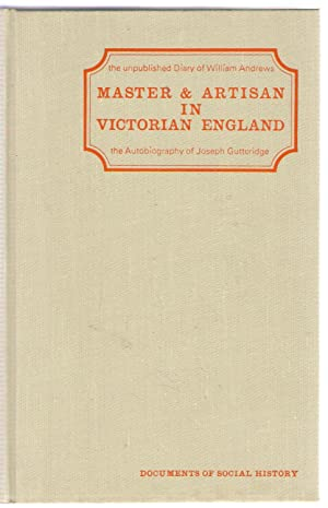 Master and Artisan in Victorian England : The Diary of William Andrews and the Autobiography of ...