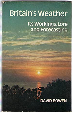 Britain's Weather : Its Workings, Lore and Forecasting: Bowen, David