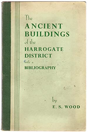 The Ancient Buildings of the Harrogate District: Wood, E.S.