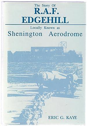 The Story of R.A.F. Edgehill: Locally Known as Shenington Aerodrome: Kaye, Eric G