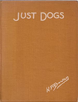 Just Dogs : Sketches in Pen & Pencil: Barker, K.F.