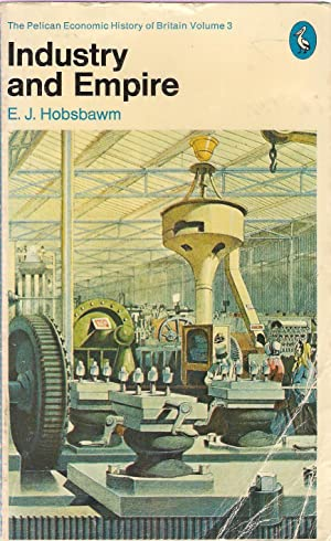 Industry and Empire : The Pelican Economic: Hobsbawm, E.
