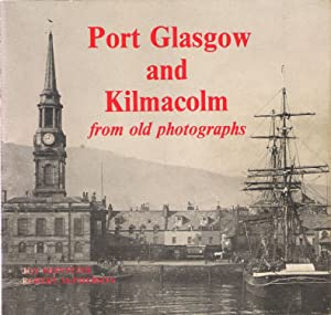 Port Glasgow and Kilmacolm from Old Photographs: Joy Monteith; Robert