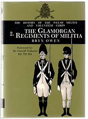 History of the Welsh Militia and Volunteer Corps, 1757-1908: 2. The Glamorgan Regiments of Militia:...