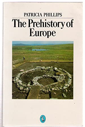 The Prehistory of Europe: Phillips, Patricia