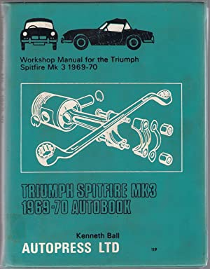 Triumph Spitfire Mk. 3 1969-1970 Autobook : Workshop Manual for the Triumph Spitfire Mk 3 1969-70: ...