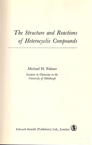 The Structure and Reactions of Heterocyclic Compounds: Palmer, Michael H.