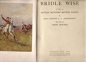 Bridle Wise: A Key to Better Hunters - Better Ponies: Goldschmidt, S.G.