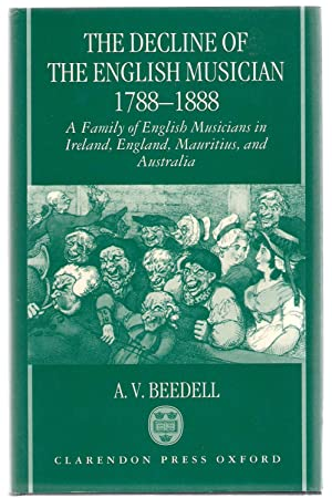 The Decline of the English Musician, 1788-1888 : A Family of English Musicians in Ireland, England,...