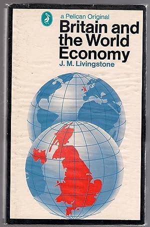 Britain and the World Economy: Livingstone, J.M.