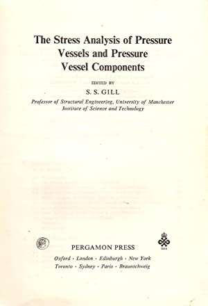 The Stress Analysis of Pressure Vessels and Pressure Vessel Components: Gill, S.S.