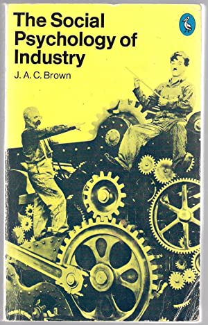 The Social Psychology of Industry : Human: Brown, J. A.