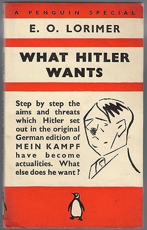 What Hitler Wants: Lorimer, E.O.