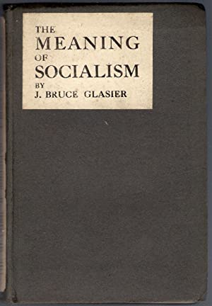 The Meaning of Socialism: Bruce Glasier, J.