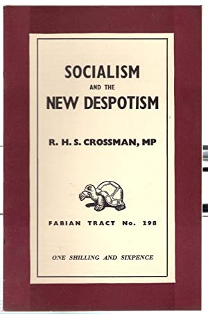 Socialism and the New Despotism : Fabian Tract No. 298: Crossman, R.H.S.