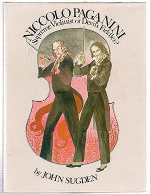 Niccolo Paganini : Supreme Violinist or Devil's Fiddler?: Sugden, John