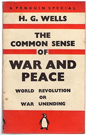 The Common Sense of War and Peace: Wells, H.G.