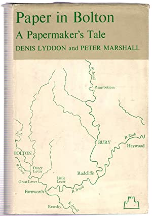 Paper in Bolton : A Papermaker's Tale: Lyddon, Denis; Marshall, Peter