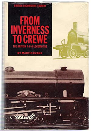 Inverness to Crewe : The British 4-6-0 Locomotive: Evans, Martin