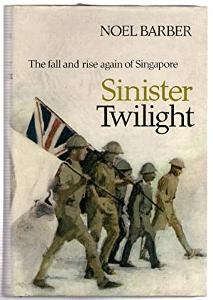 Sinister Twilight : The Rise and Rise Again of Singapore: Barber, Noel