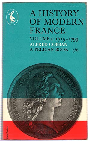 A History of Modern France Volume 1: 1715-1799 & Volume 2 1799-1945: Cobban, Alfred